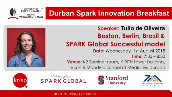 Tulio de Oliveira, KRISP Research Scientist, UKZN Professor, Wednesday, 1 August 2018 (7:30am - 8:30), K-RITH building, Nelson R Mandela School of Medicine, UKZN, Durban, South Africa. Title: Boston, Berlin, Brazil & SPARK Global Successful model