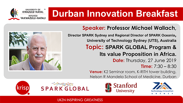 Durban SPARK Innovation Breakfast presentation by Professor Michael Wallach, Director SPARK Sydney and Regional Director of SPARK Oceania, University of Technology Sydney (UTS), Australia, 27 June 2019 (7:30am - 8:30)</b>, K-RITH building, Nelson R Mandela School of Medicine, UKZN, Durban, South Africa. SPARK GLOBAL Program & Its value Proposition in Africa