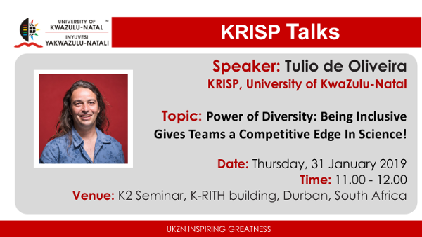 KRISP Talks: Prof Tulio de Oliveira (KRISP, UKZN), Power of Diversity: Being Inclusive Gives Teams a Competitive Edge In Science UKZN, UKZN, Thursday, 31 January 2019, K-RITH building, Nelson R Mandela School of Medicine