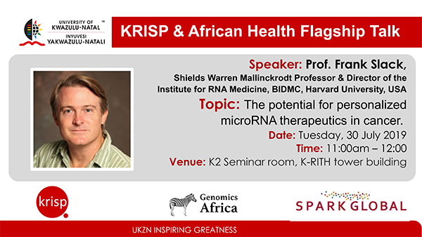 KRISP & African Health Flagship Talk by Prof. Frank Slack, Shields Warren Mallinckrodt Professor & Director of the Institute for RNA Medicine, BIDMC, Harvard University, USA, Tuesday, 30 July 2019