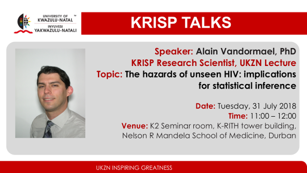 Dr. Alain Vandormael, PhD, KRISP Research Scientist, UKZN Lecture, 9 May 2018, Durban, South Africa, Tuesday, 31 July 2018, title: The hazards of unseen HIV: implications for statistical inference