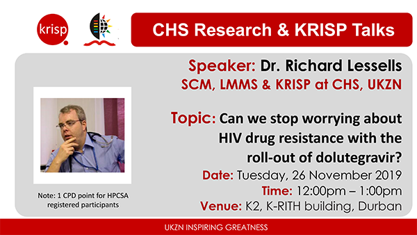 KRISP Talks: Dr. Richard Lessells, Can we stop worrying about HIV drug resistance with the roll-out of dolutegravir? Tuesday, 26 Nov 2019, Durban, South Africa