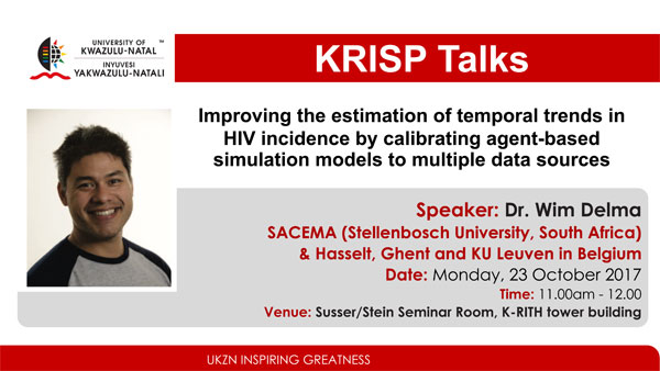 KRISP Talks by Dr Wim Delva, SACEMA, Stellenbosch, Ghent, Hasselt & KU Leuven October 2017, Improving the estimation of temporal trends in HIV incidence by calibrating agent-based simulation models to multiple data sources
