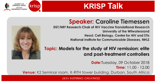 KRISP Talks Prof. Caroline Tiemessen, Models for the study of HIV remission: elite and post-treatment controllers, UKZN, Tuesday, 9 October 2018 (11:00am - 12:00), K-RITH building, Nelson R Mandela School of Medicine